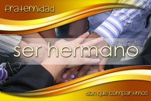 SER HERMANO - FRATERNIDAD - DON QUE COMPARTIMOS - sin cintillo - LD - ESP
