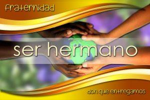 SER HERMANO - FRATERNIDAD - DON QUE ENTREGAMOS - sin cintillo - LD - ESP