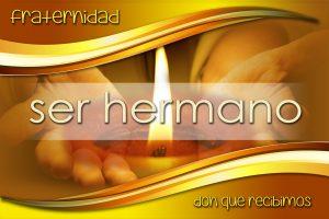 SER HERMANO - FRATERNIDAD - DON QUE RECIBIMOS - sin cintillo - LD- ESP