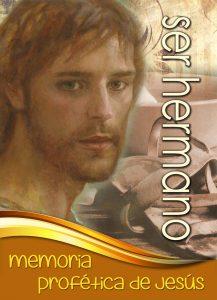 SER HERMANO - MEMORIA PROFETICA DE JESUS - sin cintillo - LD - ESP